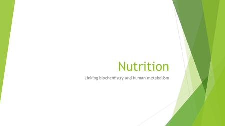 Nutrition Linking biochemistry and human metabolism.