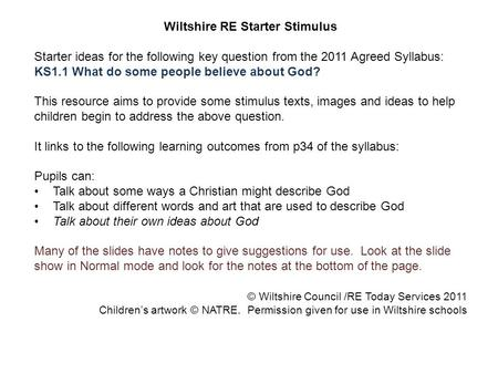 Wiltshire RE Starter Stimulus Starter ideas for the following key question from the 2011 Agreed Syllabus: KS1.1 What do some people believe about God?