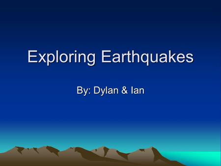 Exploring Earthquakes By: Dylan & Ian How many original super continents did Wegner's theory of continental drift assume? Wegner's theory of continental.