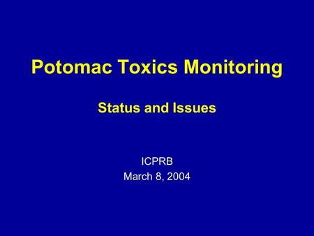 Potomac Toxics Monitoring Status and Issues ICPRB March 8, 2004.