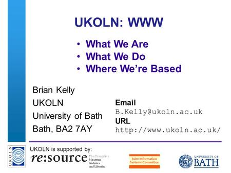 A centre of expertise in digital information managementwww.ukoln.ac.uk UKOLN: WWW Brian Kelly UKOLN University of Bath Bath, BA2 7AY