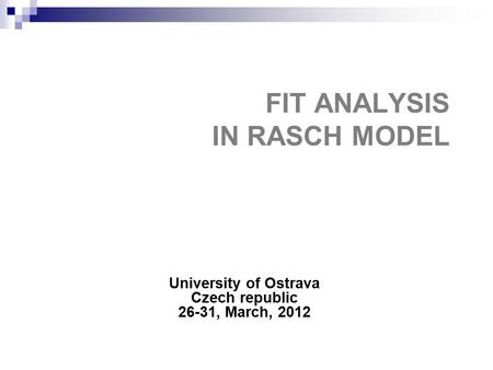 FIT ANALYSIS IN RASCH MODEL University of Ostrava Czech republic 26-31, March, 2012.