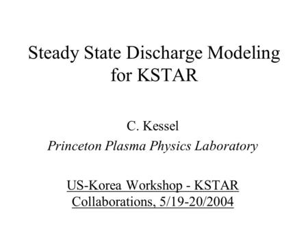 Steady State Discharge Modeling for KSTAR C. Kessel Princeton Plasma Physics Laboratory US-Korea Workshop - KSTAR Collaborations, 5/19-20/2004.