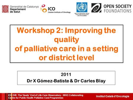 Institut Català d'Oncologia ICO DiR. The 'Qualy' End of Life Care Observatory - WHO Collaborating Centre for Public Health Palliative Care Programmes Workshop.