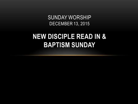 Quinn Chapel African Methodist Episcopal Church Pastor James M. Moody, Sr. SUNDAY WORSHIP DECEMBER 13, 2015 NEW DISCIPLE READ IN & BAPTISM SUNDAY.
