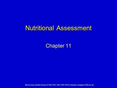 Elsevier items and derived items © 2008, 2004, 2000, 1996, 1992 by Saunders, an imprint of Elsevier Inc. Nutritional Assessment Chapter 11.