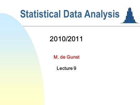 Statistical Data Analysis 2010/2011 M. de Gunst Lecture 9.