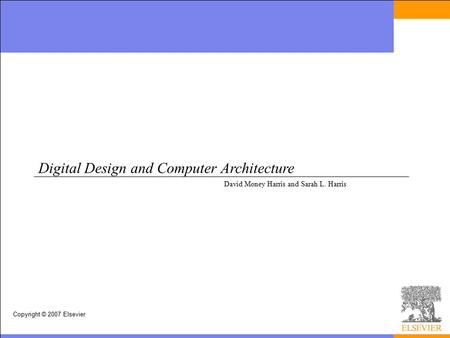 Copyright © 2007 Elsevier Digital Design and Computer Architecture David Money Harris and Sarah L. Harris.
