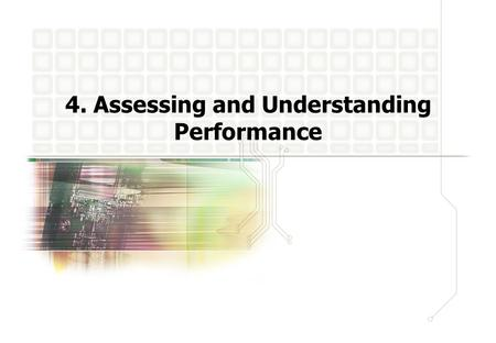 4. Assessing and Understanding Performance. Computer Architecture 4- 1 4. Performance 4.1 Introduction 4.2 CPU Performance and Its Factors 4.3 Evaluating.