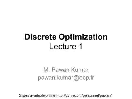 Discrete Optimization Lecture 1 M. Pawan Kumar Slides available online