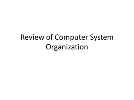 Review of Computer System Organization. Computer Startup For a computer to start running when it is first powered up, it needs to execute an initial program.