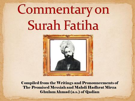 Compiled from the Writings and Pronouncements of The Promised Messiah and Mahdi Hadhrat Mirza Ghulam Ahmad (a.s.) of Qadian.