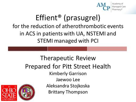 Effient® (prasugrel) for the reduction of atherothrombotic events in ACS in patients with UA, NSTEMI and STEMI managed with PCI Therapeutic Review Prepared.