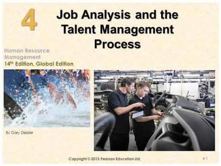 4- 4-14 Job Analysis and the Talent Management Process Human Resource Management 14 th Edition, Global Edition By Gary Dessler Copyright © 2015 Pearson.