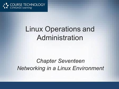 Linux Operations and Administration Chapter Seventeen Networking in a Linux Environment.