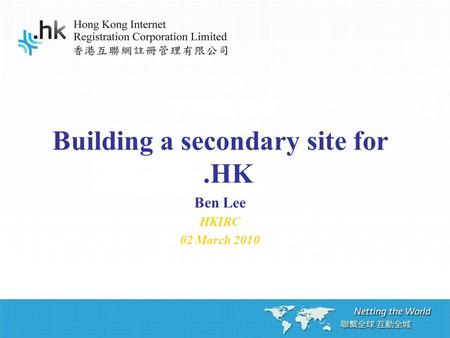 Building a secondary site for.HK Ben Lee HKIRC 02 March 2010.