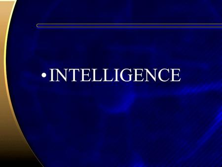 INTELLIGENCE. Intelligence Intelligence involves the application of cognitive skills and knowledge to: –Learn –Solve problems –Obtain ends valued by the.