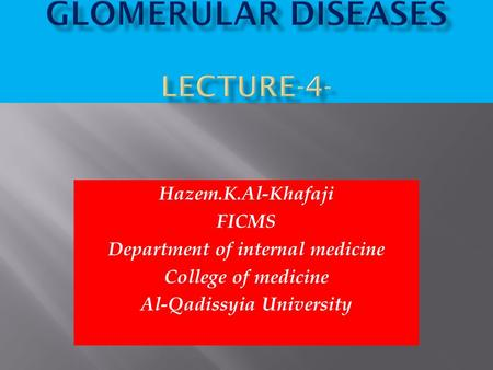 Hazem.K.Al-Khafaji FICMS Department of internal medicine College of medicine Al-Qadissyia University.