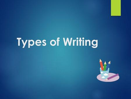 Types of Writing.  Expository writing- Writing to explain or inform. Example: Million Dollar Question paper  Persuasive writing- Writing to convince.