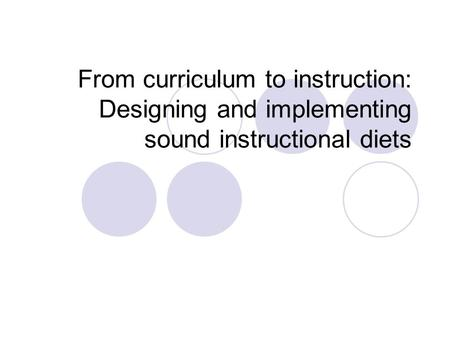 From curriculum to instruction: Designing and implementing sound instructional diets.