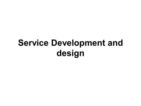 Service Development and design. For a good service idea to succeed, it is important to focus on development, design and specification of service. To develop.