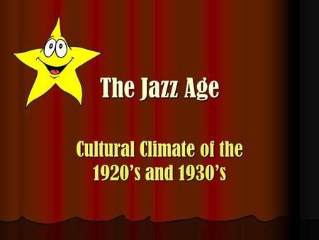 The Jazz Age Cultural Climate of the 1920's and 1930's.
