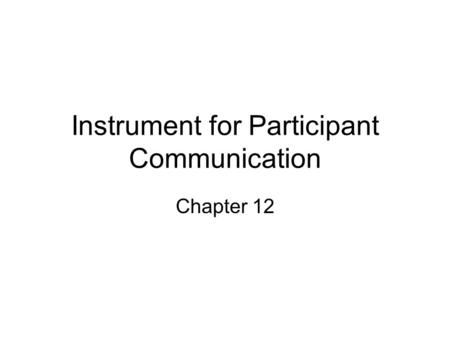 Instrument for Participant Communication Chapter 12.