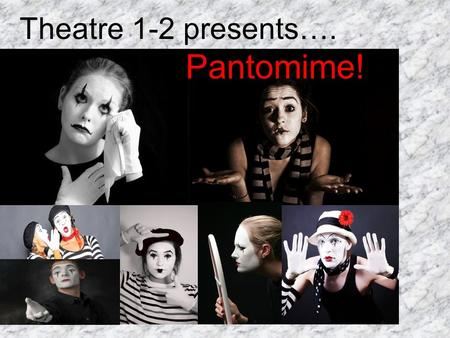 Pantomime! Theatre 1-2 presents….. Pantomime Pantomime utilizes non- verbal communication In other words, you communicate a story to your audience without.