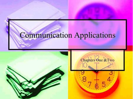 Communication Applications Chapters One &Two. After completing these chapters, you will be able to: define the communication process and explain how it.