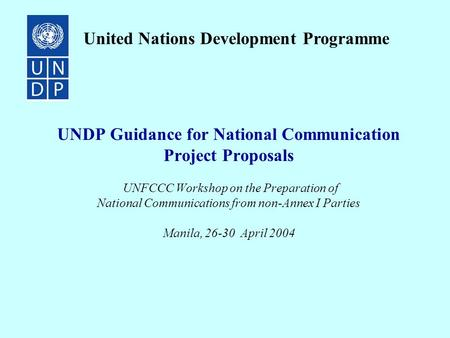 UNDP Guidance for National Communication Project Proposals UNFCCC Workshop on the Preparation of National Communications from non-Annex I Parties Manila,