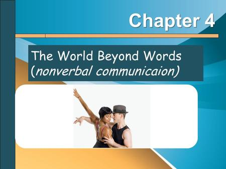 The World Beyond Words (nonverbal communicaion) Chapter 4.