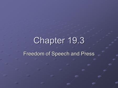 Chapter 19.3 Freedom of Speech and Press. Democracy and Freedom of Expression Intended to protect the expression of unpopular views Not everything is.