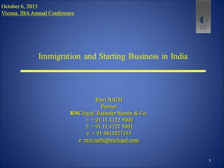 Immigration and Starting Business in India Ravi NATH Partner RNClegal/ Rajinder Narain & Co. t: + 91 11 4122 5000 t: + 91 11 4122 5000 f: + 91 11 4122.