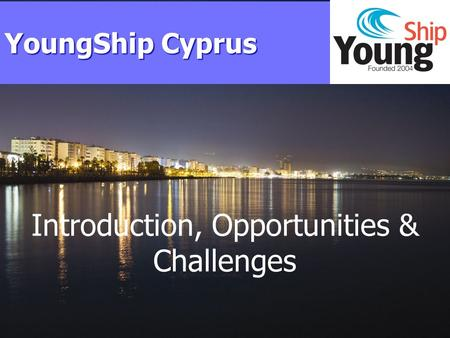 Introduction, Opportunities & Challenges YoungShip Cyprus.