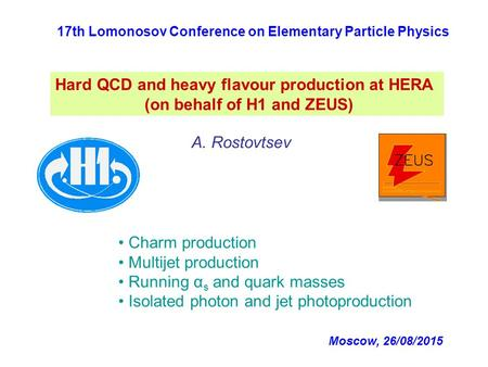 Hard QCD and heavy flavour production at HERA (on behalf of H1 and ZEUS) A. Rostovtsev Charm production Multijet production Running α s and quark masses.