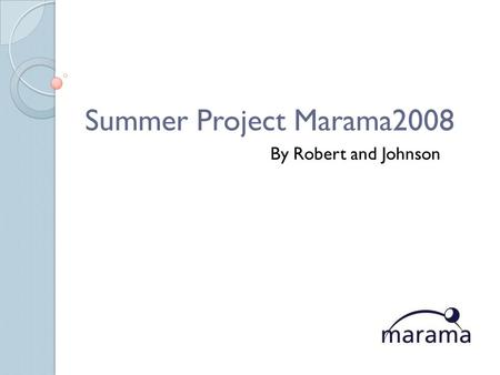 Summer Project Marama2008 By Robert and Johnson. What is Marama? Marama is an Eclipses based toolset permits rapid specification of notational elements,