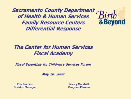 Sacramento County Department of Health & Human Services Family Resource Centers Differential Response The Center for Human Services Fiscal Academy Fiscal.