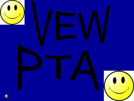 P arent T eacher A ssociation By becoming a member of our PTA you will be assisting every child here at VEW.