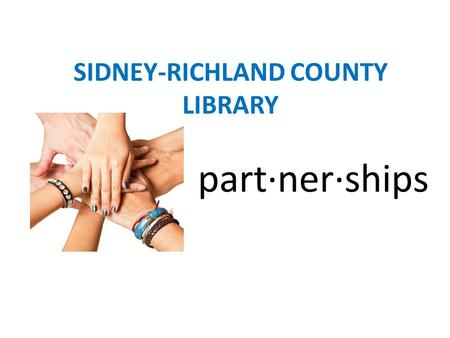 Part·ner·ships SIDNEY-RICHLAND COUNTY LIBRARY. LIBRARY AND JSEC Job Service Employers Committee Library works with the Committee to identify and provide.