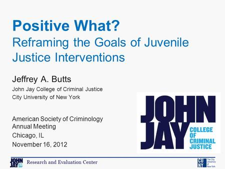 Research and Evaluation Center Jeffrey A. Butts John Jay College of Criminal Justice City University of New York American Society of Criminology Annual.