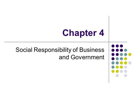 Chapter 4 Social Responsibility of Business and Government.