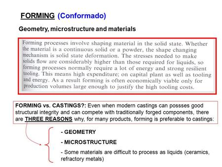 FORMING (Conformado) Geometry, microstructure and materials FORMING vs. CASTINGS?: Even when modern castings can possses good structural integrity and.