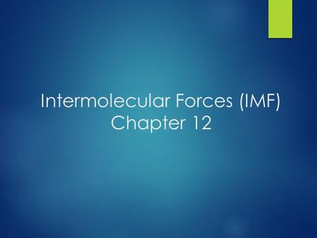 Intermolecular Forces (IMF) Chapter 12. States of Matter The fundamental difference between states of matter is the distance between particles. © 2009,