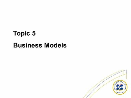 Topic 5 Business Models. Last lecture - Metrics * Identify common web metrics and how they are used; * Examine server log data and understand what the.