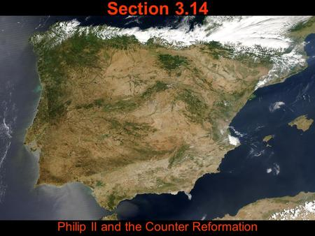 Section 3.14 Philip II and the Counter Reformation.