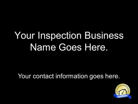 Your Inspection Business Name Goes Here. Your contact information goes here.