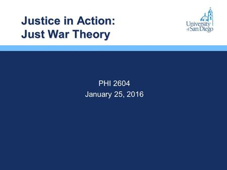 Justice in Action: Just War Theory PHI 2604 January 25, 2016.