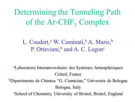 Determining the Tunneling Path of the Ar-CHF 3 Complex L. Coudert, a W. Caminati, b A. Maris, b P. Ottaviani, b and A. C. Legon c a Laboratoire Interuniversitaire.
