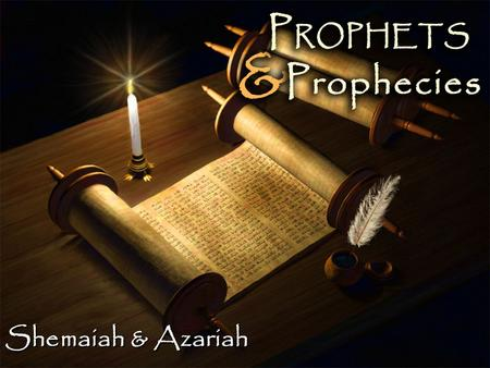 Shemaiah & Azariah. Background Background – Prophesied to Rehoboam, the son of Solomon & first king of the Southern Kingdom of Judah Rehoboam became king.