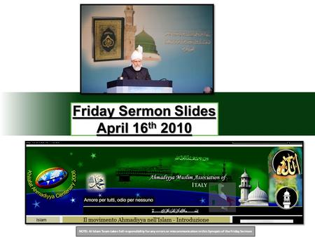 NOTE: Al Islam Team takes full responsibility for any errors or miscommunication in this Synopsis of the Friday Sermon Friday Sermon Slides April 16 th.